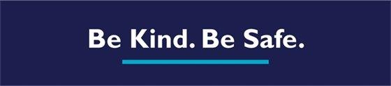 Be Kind. Be Safe.